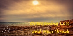 Overcoming Heartbreak and Loss